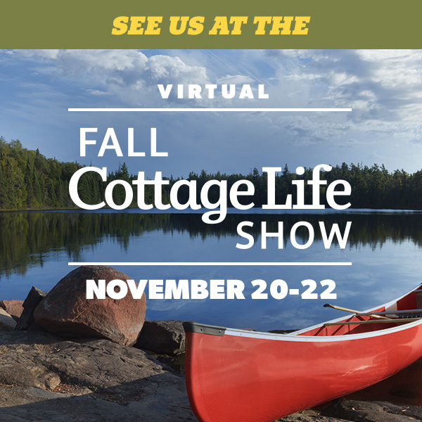 See US at The Fall 2020 Cottage Life Virtual Show November 20 - 22
